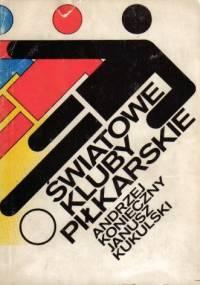 Światowe kluby piłkarskie - Andrzej Konieczny, Janusz Kukulski