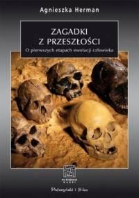 Zagadki z Przeszłości. O Pierwszych Etapach Ewolucji Człowieka - Agnieszka Herman