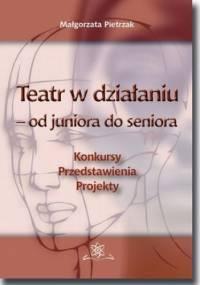 Teatr w działaniu od juniora do seniora - Małgorzata Pietrzak