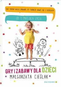 Gry i zabawy dla dzieci - Małgorzata Cieślak
