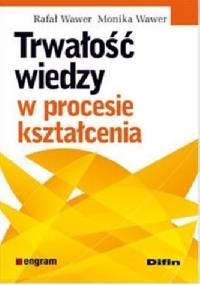 Trwałość wiedzy w procesie kształcenia - Monika Wawer