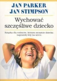 Wychować szczęśliwe dziecko - Jan Parker, Jan Stimpson