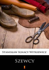 Szewcy. Naukowa sztuka ze śpiewkami w trzech aktach - Ignacy Witkiewicz Stanisław