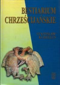 Bestiarium chrześcijańskie. Zwierzęta w symbolice i interpretacji: Starożytność i średniowiecze - Stanisław Kobielus