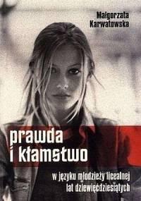 Prawda i kłamstwo w języku młodzieży licealnej lat dziewięćdziesiątych - Małgorzata Karwatowska