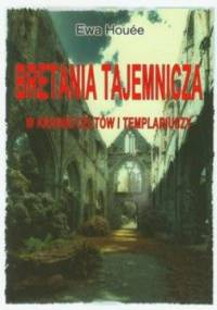 Bretania tajemnicza: W krainie Celtów i Templariuszy - Ewa Houée