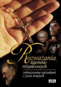 Rozważania tajemnic różańcowych zobrazowane epizodami z życia świętych. - Monika Bachowska