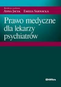 Prawo medyczne dla lekarzy psychiatrów - Anna Jacek, Emilia Sarnacka