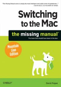 Switching to the Mac: The Missing Manual, Mountain Lion Edition - David Pogue