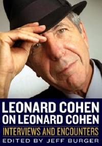 Leonard Cohen on Leonard Cohen: Interviews and Encounters - Jeff Burger