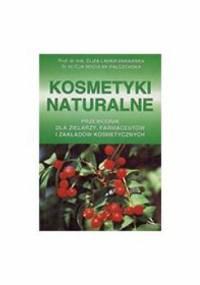 Kosmetyki naturalne. Przewodnik dla zielarzy, farmaceutów i zakładów kosmetycznych - Eliza Lamer-Zarawska, Alicja Noculak-Palczewska