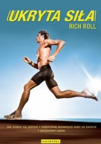 Ukryta siła. Jak stałem się jednym z najbardziej sprawnych ludzi na świecie i odnalazłem siebie - Rich Roll