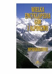 Wielka Encyklopedia Gór i Alpinizmu. Tom I: Wprowadzenie - Małgorzata i Jan Kiełkowscy