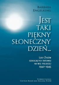 Jest taki piękny słoneczny dzień... Losy Żydów szukających ratunku na wsi polskiej 1942-1945 - Barbara Engelking