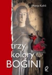 Trzy kolory Bogini - Anna Kohli