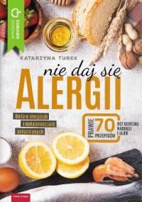 Nie daj się alergii! Dieta w alergiach i nietolerancjach pokarmowych - Katarzyna Turek