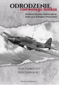 Odrodzenie Czerwonego Feniksa. Radzieckie Siły Powietrzne podczas II wojny światowej - Ilya Grinberg, Von Hardesty
