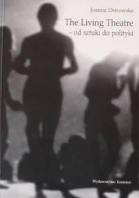 The living theatre od sztuki do polityki - Joanna Ostrowska