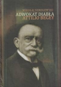 Adwokat diabła Attilio Begey - Sokołowski Mikołaj