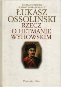 Rzecz o hetmanie Wyhowskim - Łukasz Ossoliński