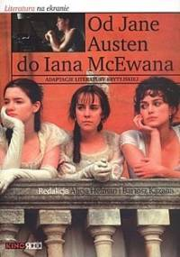 Od Jane Austen Do Iana McEwana. Adaptacje literatury brytyjskiej - Alicja Helman, Bartosz Kazana