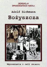 Bożyszcza. Wspomnienia z celi - Adolf Eichmann