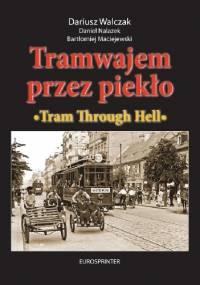 Tramwajem przez piekło - Dariusz Walczak