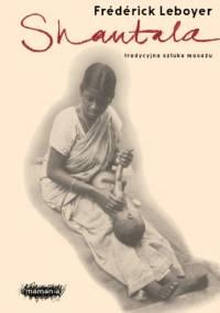 Shantala. Tradycyjna sztuka masażu. - Frédérick Leboyer