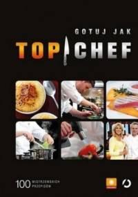 Gotuj jak Top Chef. 100 mistrzowskich przepisów + fartuch - praca zbiorowa