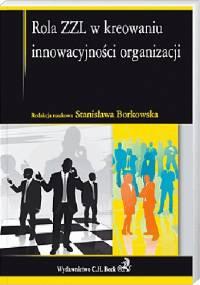 Rola ZZL w kreowaniu innowacyjności organizacji - Stanisława Borkowska
