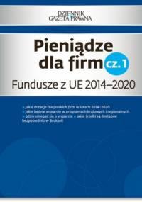 Pieniądze dla firm cz. 1 Fundusze z UE 2014-2020 - Cieszkowska Danuta