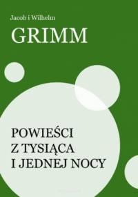 Powieści z tysiąca i jednej nocy - i Wilhelm Grimm Jacob