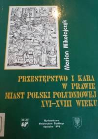 Przestępstwo i kara w prawie miast Polski południowej XVI-XVIII wieku - Marian Mikołajczyk