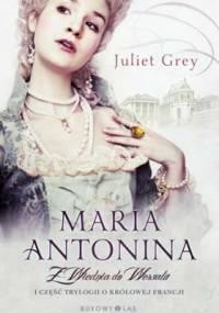 Maria Antonina. Z Wiednia do Wersalu - Juliet Grey
