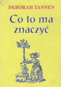 Co to ma znaczyć - Deborah Tannen