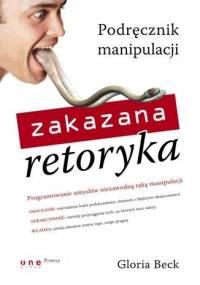Zakazana retoryka. Podręcznik manipulacji - Gloria Beck