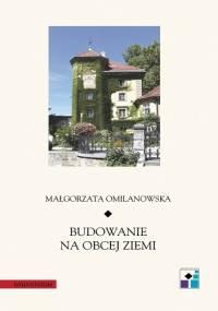 Budowanie na obcej ziemi - Małgorzata Omilanowska