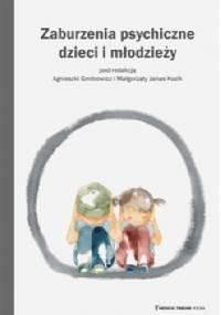Zaburzenia psychiczne dzieci i młodzieży - Agnieszka Gmitrowicz, Małgorzata Janas-Kozik