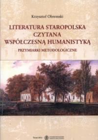 Literatura staropolska czytana współczesną humanistyką. Przymiarki metodologiczne - Krzysztof Obremski