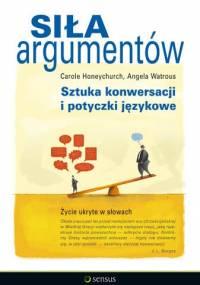 Siła Argumentów - Sztuka konwersacji i potyczki językowe - Carole Honeychurch, Angela Watrous