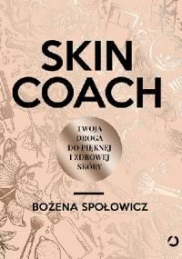 Skin coach. Twoja droga do pięknej i zdrowej skóry - Bożena Społowicz