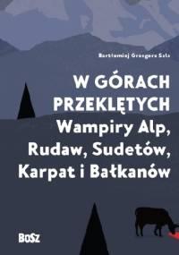 W górach przeklętych. Wampiry Alp, Rudaw, Sudetów, Karpat i Bałkanów - Bartłomiej Grzegorz Sala