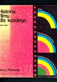 Historia filmu dla każdego (1895-1980) - Jerzy Płażewski