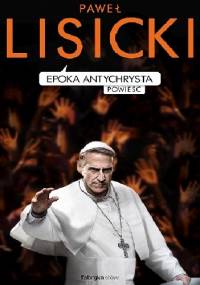 Epoka Antychrysta - Paweł Lisicki