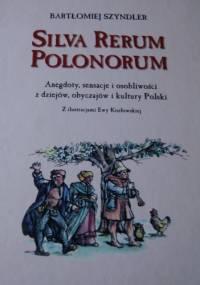 Silva Rerum Polonorum. Anegdoty, sensacje i osobliwości z dziejów, obyczajów i kultury Polski - Bartłomiej Szyndler