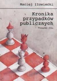 Kronika przypadków publicznych - Maciej Iłowiecki