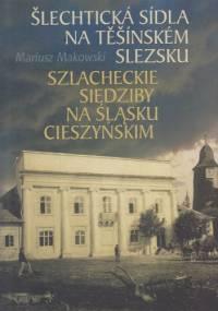 Szlacheckie siedziby na Śląsku Cieszyńskim - Mariusz Makowski