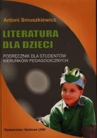 Literatura dla dzieci. Podręcznik dla studentów kierunków pedagogicznych - Antoni Smuszkiewicz
