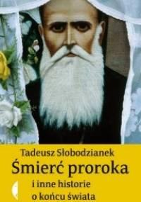 Śmierć proroka i inne historie o końcu świata - Tadeusz Słobodzianek