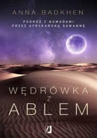 Wędrówka z Ablem. Podróż z nomadami przez afrykańską sawannę - Anna Badkhen